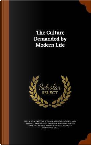 The Culture Demanded by Modern Life by William Brown Hodgson