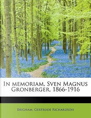 In Memoriam, Sven Magnus Gronberger, 1866-1916 by Brigham Gertrude Richardson