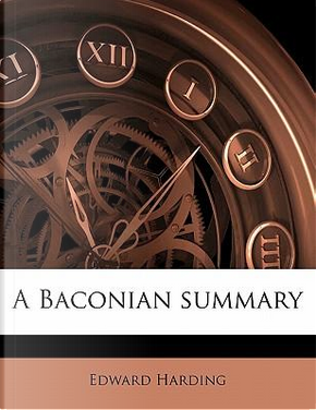 A Baconian Summary by Edward Harding