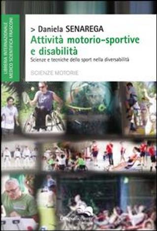 Attività motorio-sportive e disabilità. Scienze tecniche dello sport nella diversabilità by Daniela Senarega