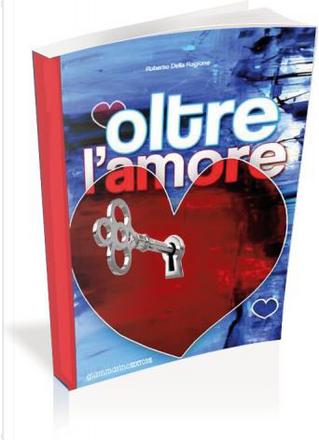 Oltre l'amore by Roberto Della Ragione
