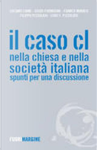 Il caso CL nella Chiesa e nella società italiana by Guido Formigoni, Franco Monaco, Filippo Pizzolato, Luigi F. Pizzolato, Luciano Caimi