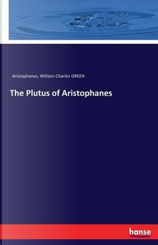 The Plutus of Aristophanes by Aristophanes