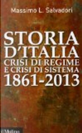 Storia d'Italia, crisi di regime e crisi di sistema 1861-2013 by Massimo L. Salvadori
