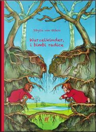Wurzelkinder, i bimbi radice. Ediz. illustrata by Sibylle von Olfers