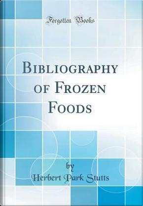 Bibliography of Frozen Foods (Classic Reprint) by Herbert Park Stutts
