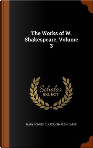 The Works of W. Shakespeare, Volume 3 by Mary Cowden Clarke