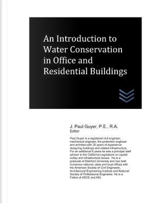 An Introduction to Water Conservation in Office and Residential Buildings by J.  Paul Guyer