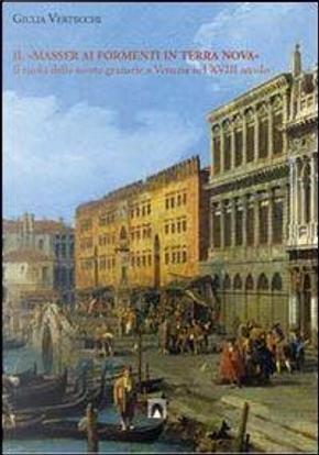 Il «masser ai formenti di Terra Nova». Il ruolo della scorte granarie a Venezia nel XVIII secolo by Giulia Vertecchi