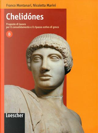 Chelidónes. Proposte di lavoro per il consolidamento e il ripasso estivo di greco. Volume B. Per il Liceo classico by Franco Montanari