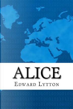 Alice by Edward Bulwer Lytton, Baron Lytton