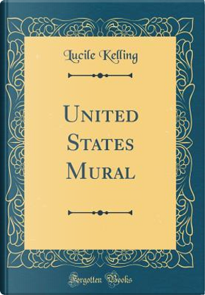 United States Mural (Classic Reprint) by Lucile Kelling