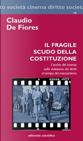 Il fragile scudo della costituzione. L'occhio del cinema sulla violazione dei diritti al tempo del maccartismo by Claudio De Fiores