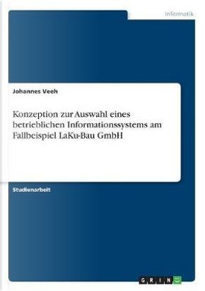 Konzeption zur Auswahl eines  betrieblichen Informationssystems am Fallbeispiel LaKu-Bau GmbH by Johannes Veeh