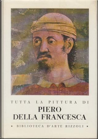 Tutta la pittura di Piero della Francesca by