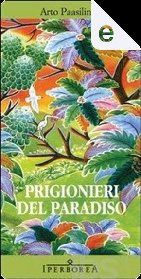 Prigionieri del paradiso by Arto Paasilinna