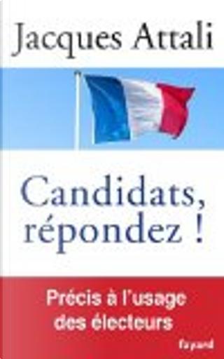 Candidats, répondez! by Jacques Attali