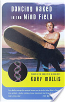 Dancing Naked in the Mind Field by Kary Mullis