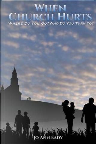 WHEN CHURCH HURTS by Jo Ann Eady