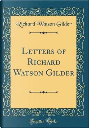 Letters of Richard Watson Gilder (Classic Reprint) by Richard Watson Gilder