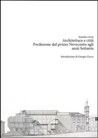 Architettura e città. Pordenone dal primo Novecento agli anni Settanta by Annalisa Avon