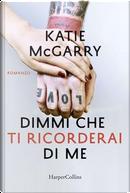 Dimmi che ti ricorderai di me by Katie McGarry