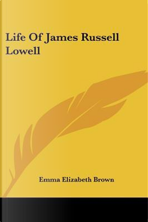 Life of James Russell Lowell by Emma Elizabeth Brown
