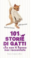 101 storie di gatti che non ti hanno mai raccontato by Lilli Garrone, Monica Cirinnà