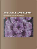 The Life of John Ruskin by W. G. Collingwood