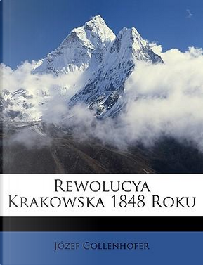 Rewolucya Krakowska 1848 Roku by Jzef Gollenhofer