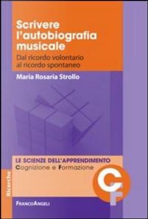 Scrivere l'autobiografia musicale. Dal ricordo volontario al ricordo spontaneo by M. Rosaria Strollo