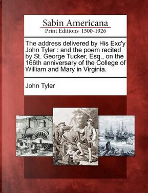 The Address Delivered by His Exc'y John Tyler by John Tyler