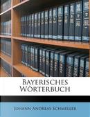 Bayerisches Worterbuch, Erster Theil by Johann Andreas Schmeller