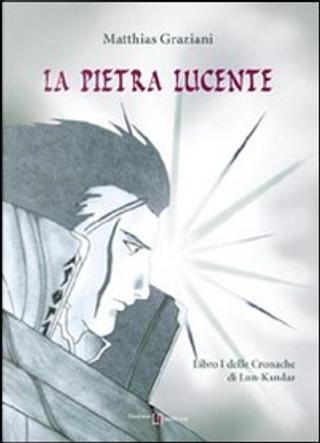 La pietra lucente. Le cronache di Lun-Kandar by Matthias Graziani