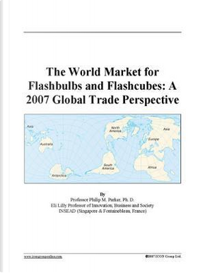 The World Market for Flashbulbs and Flashcubes by Philip M. Parker