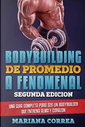 BODYBUILDING  DE PROMEDIO a FENOMENAL  SEGUNDA EDICION by Mariana Correa