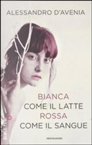 Bianca come il latte, rossa come il sangue by Alessandro D'Avenia