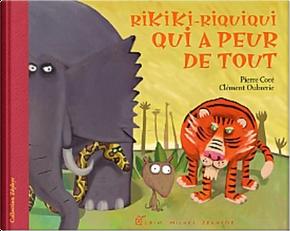 Rikiki-Riquiqui qui a peur de tout by Pierre Coré