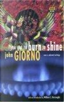 You Got to Burn to Shine/New and Selected Writings by John Giorno
