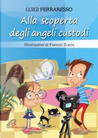Alla scoperta degli angeli custodi. Ediz. illustrata by Luigi Ferraresso