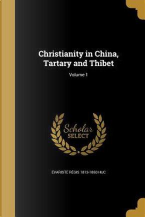 CHRISTIANITY IN CHINA TARTARY by Evariste Regis 1813-1860 Huc