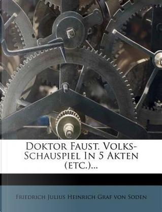 Doktor Faust. Volks- Schauspiel In 5 Akten by Friedrich Julius Heinrich Graf von Soden