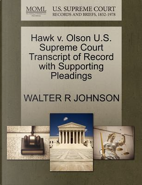 Hawk V. Olson U.S. Supreme Court Transcript of Record with Supporting Pleadings by Walter R. Johnson