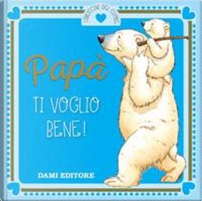 Papà ti voglio bene! by Casalis Anna