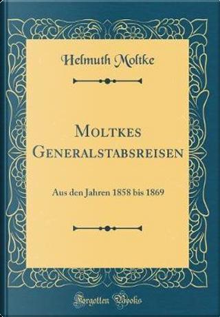 Moltkes Generalstabsreisen by Helmuth Moltke