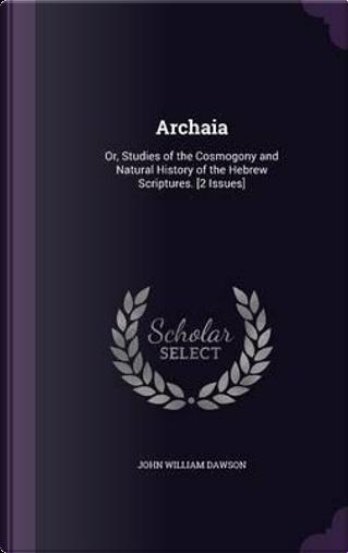 Archaia by John William Dawson