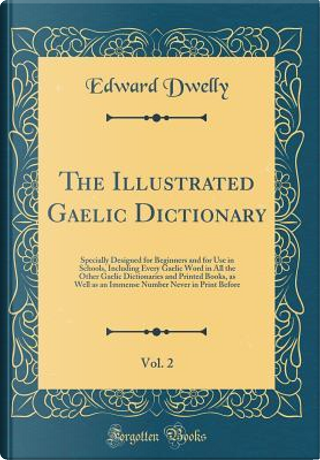 The Illustrated Gaelic Dictionary, Vol. 2 by Edward Dwelly