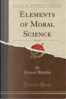 Elements of Moral Science, Vol. 2 of 3 (Classic Reprint) by James Beattie