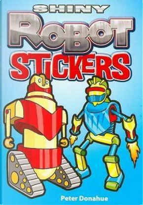 Shiny Robots Stickers by Peter Donahue