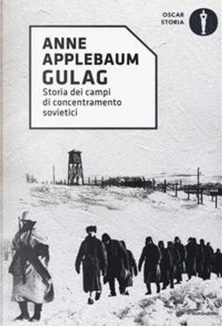 Gulag. Storia dei campi di concentramento sovietici by Anne Applebaum